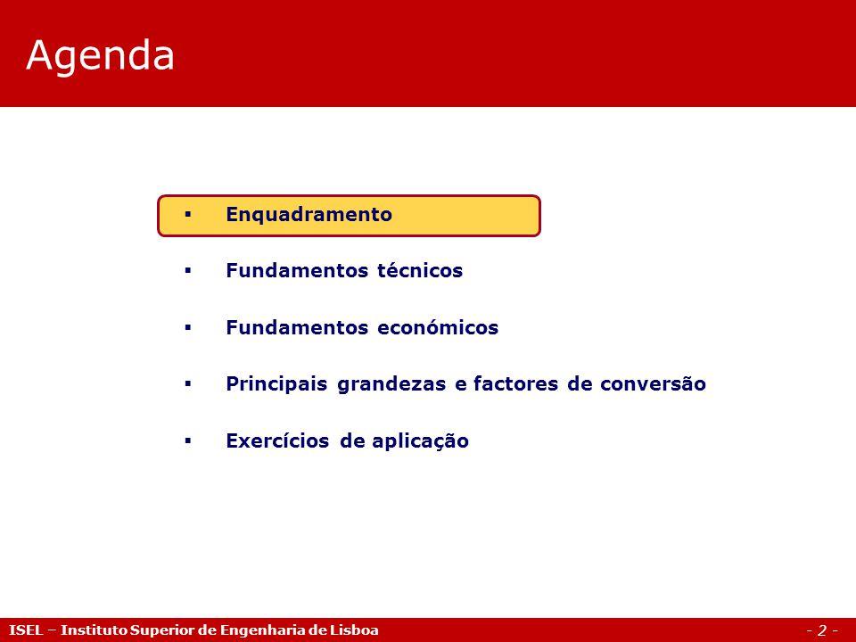 - 2 - ISEL – Instituto Superior de Engenharia de Lisboa Agenda  Enquadramento  Fundamentos técnicos  Fundamentos económicos  Principais grandezas e factores de conversão  Exercícios de aplicação