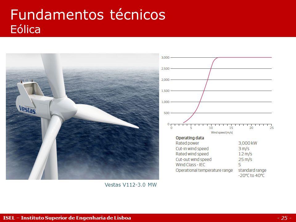 - 25 - ISEL – Instituto Superior de Engenharia de Lisboa Fundamentos técnicos Eólica Vestas V112-3.0 MW
