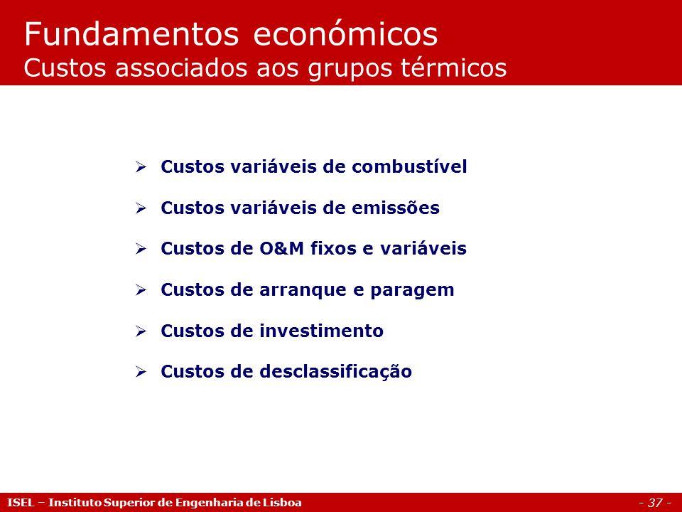 - 37 - ISEL – Instituto Superior de Engenharia de Lisboa Fundamentos económicos Custos associados aos grupos térmicos  Custos variáveis de combustíve