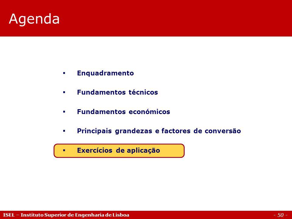 - 50 - ISEL – Instituto Superior de Engenharia de Lisboa Agenda  Enquadramento  Fundamentos técnicos  Fundamentos económicos  Principais grandezas