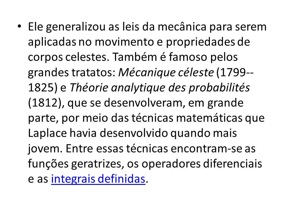 Ele generalizou as leis da mecânica para serem aplicadas no movimento e propriedades de corpos celestes. Também é famoso pelos grandes tratatos: Mécan