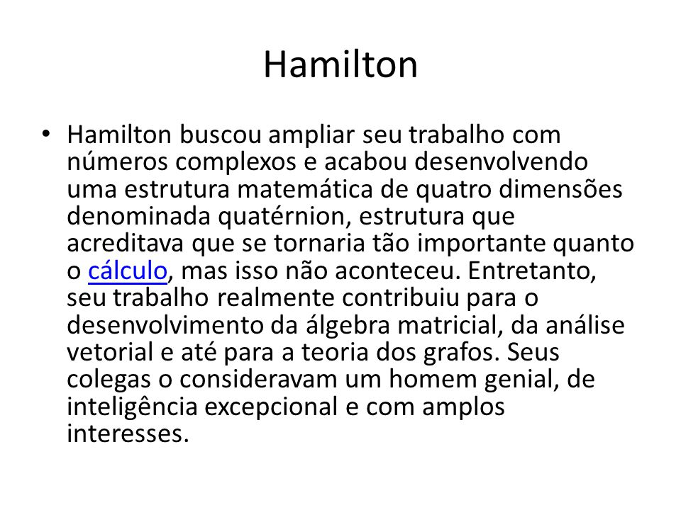 Hamilton Hamilton buscou ampliar seu trabalho com números complexos e acabou desenvolvendo uma estrutura matemática de quatro dimensões denominada qua