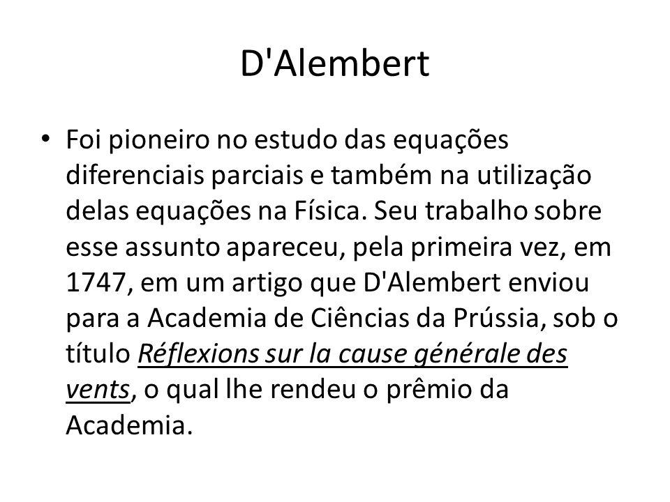 D'Alembert Foi pioneiro no estudo das equações diferenciais parciais e também na utilização delas equações na Física. Seu trabalho sobre esse assunto
