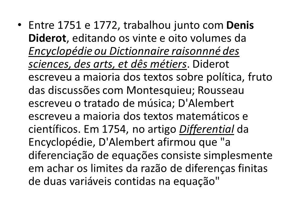 Entre 1751 e 1772, trabalhou junto com Denis Diderot, editando os vinte e oito volumes da Encyclopédie ou Dictionnaire raisonnné des sciences, des art