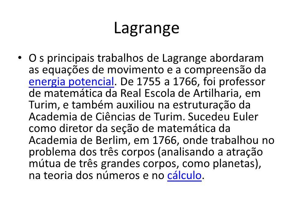 Lagrange O s principais trabalhos de Lagrange abordaram as equações de movimento e a compreensão da energia potencial. De 1755 a 1766, foi professor d