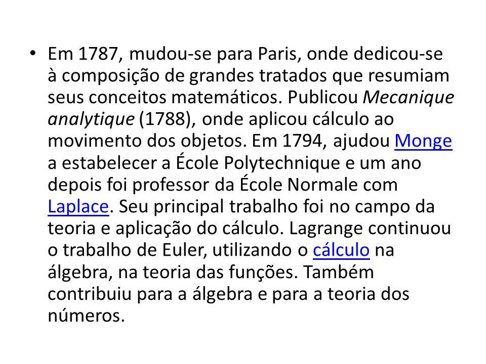 Em 1787, mudou-se para Paris, onde dedicou-se à composição de grandes tratados que resumiam seus conceitos matemáticos. Publicou Mecanique analytique