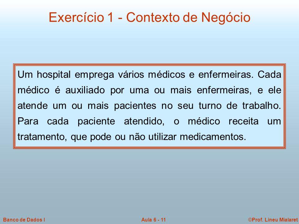 ©Prof.Lineu MialaretAula 6 - 11Banco de Dados I Um hospital emprega vários médicos e enfermeiras.
