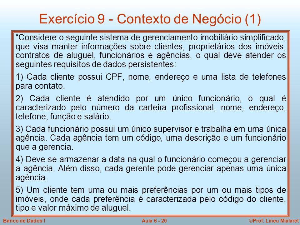 """©Prof. Lineu MialaretAula 6 - 20Banco de Dados I """"Considere o seguinte sistema de gerenciamento imobiliário simplificado, que visa manter informações"""
