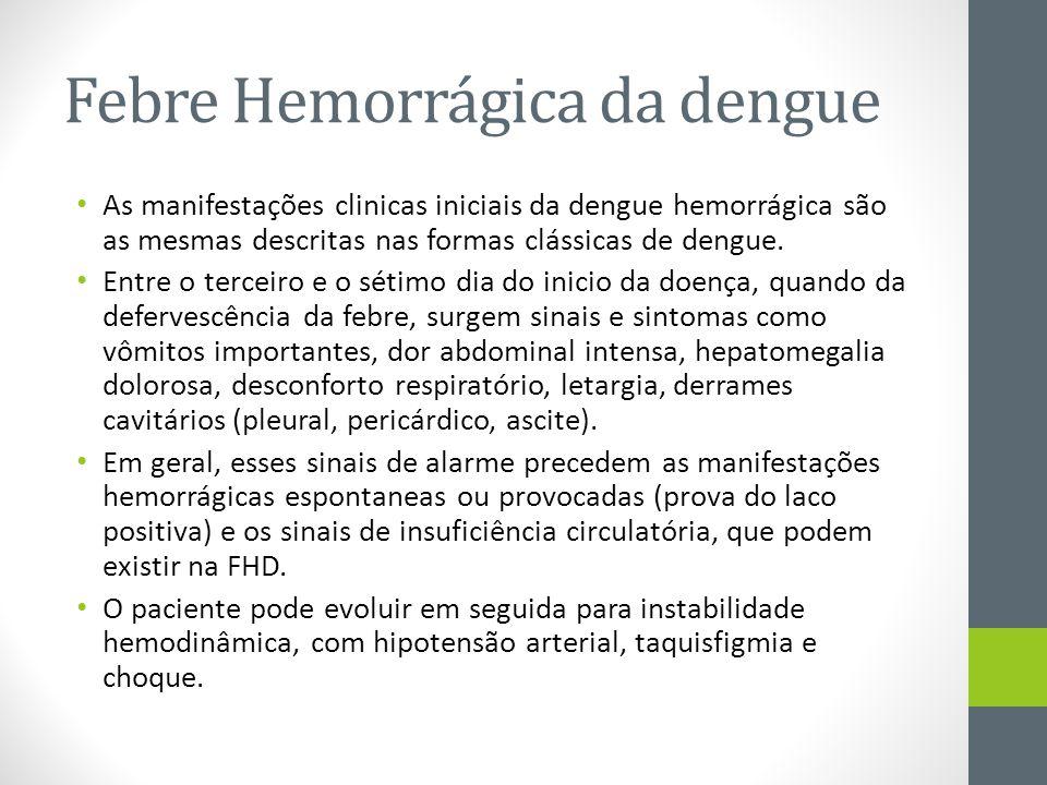 Febre Hemorrágica da dengue As manifestações clinicas iniciais da dengue hemorrágica são as mesmas descritas nas formas clássicas de dengue. Entre o t