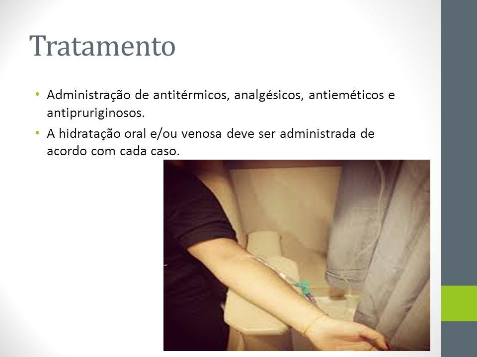 Tratamento Administração de antitérmicos, analgésicos, antieméticos e antipruriginosos. A hidratação oral e/ou venosa deve ser administrada de acordo