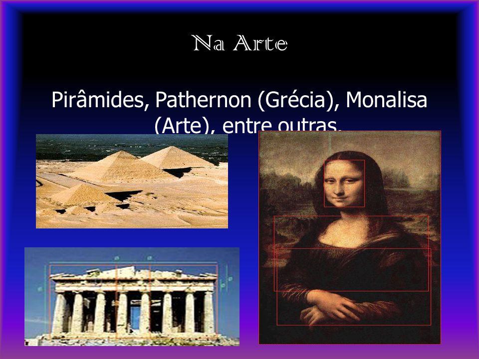 Na Arte Pirâmides, Pathernon (Grécia), Monalisa (Arte), entre outras.