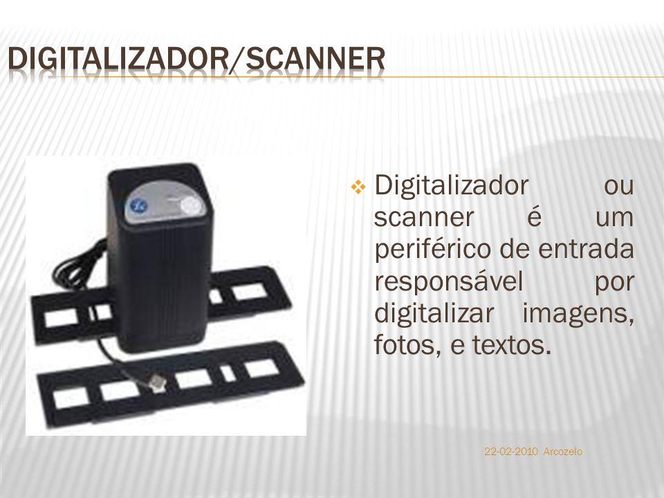  Digitalizador ou scanner é um periférico de entrada responsável por digitalizar imagens, fotos, e textos. 22-02-2010 Arcozelo