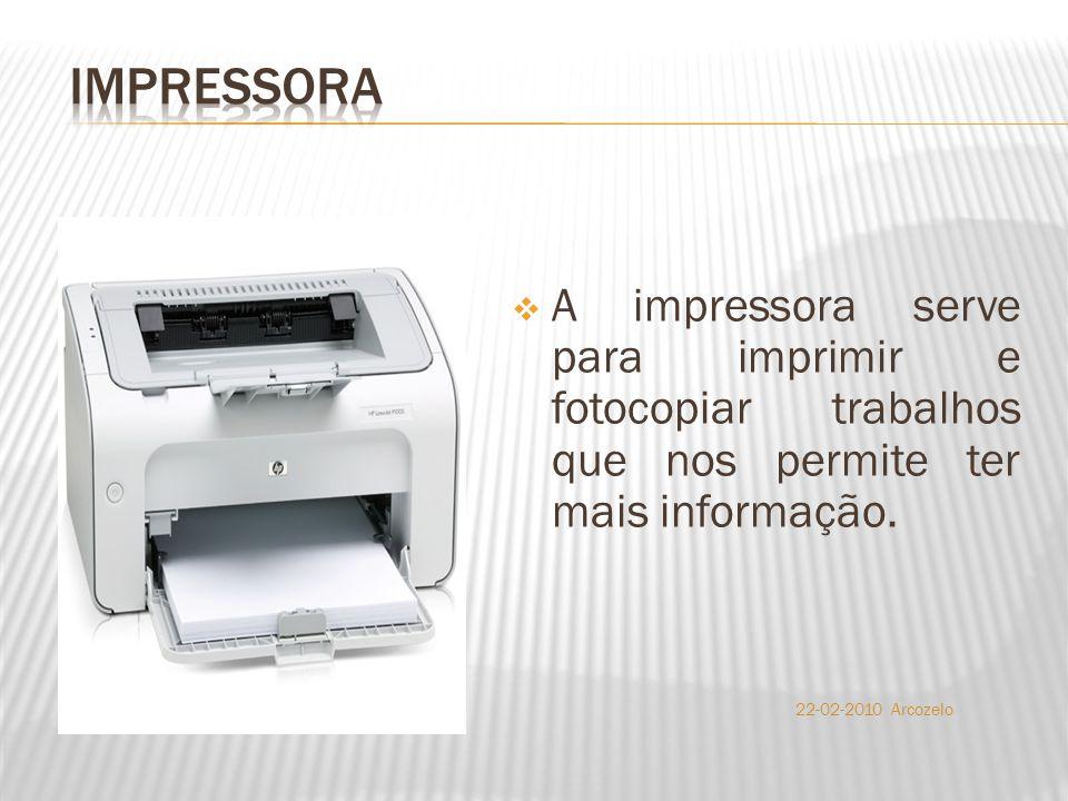  A impressora serve para imprimir e fotocopiar trabalhos que nos permite ter mais informação. 22-02-2010 Arcozelo