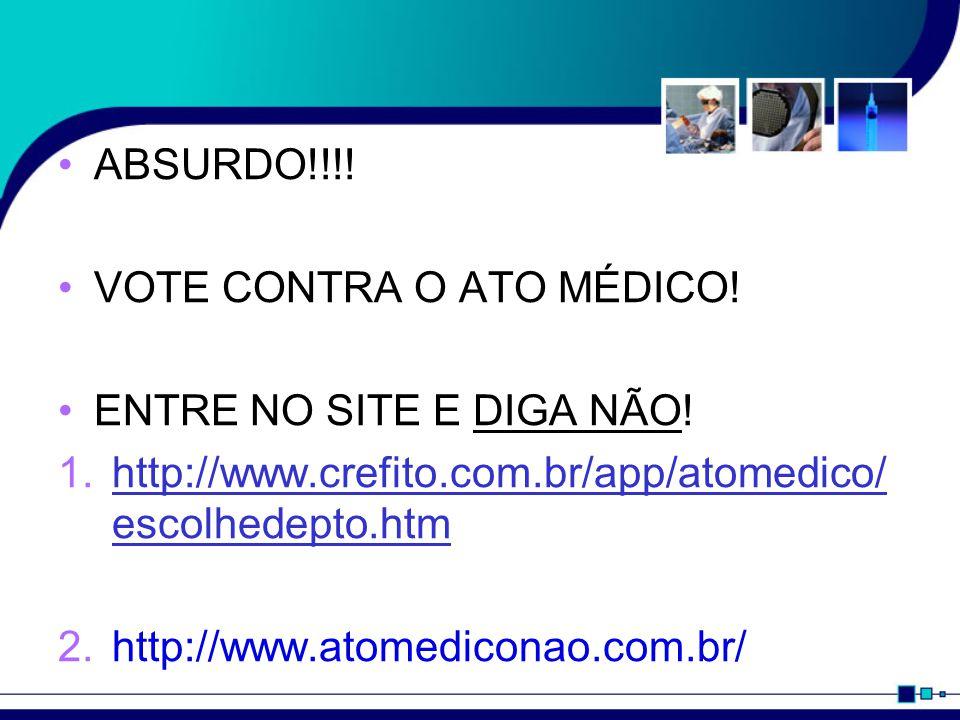 ABSURDO!!!. VOTE CONTRA O ATO MÉDICO. ENTRE NO SITE E DIGA NÃO.