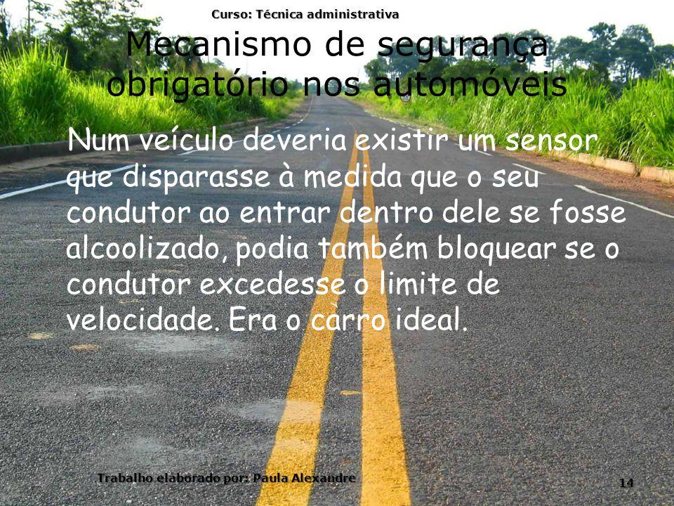 Mecanismo de segurança obrigatório nos automóveis Num veículo deveria existir um sensor que disparasse à medida que o seu condutor ao entrar dentro de