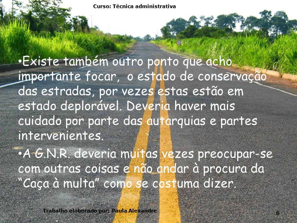 Existe também outro ponto que acho importante focar, o estado de conservação das estradas, por vezes estas estão em estado deplorável. Deveria haver m