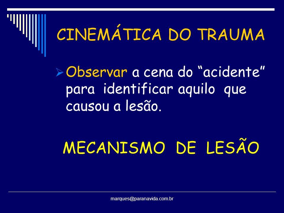 """marques@paranavida.com.br CINEMÁTICA DO TRAUMA  Observar a cena do """"acidente"""" para identificar aquilo que causou a lesão. MECANISMO DE LESÃO"""