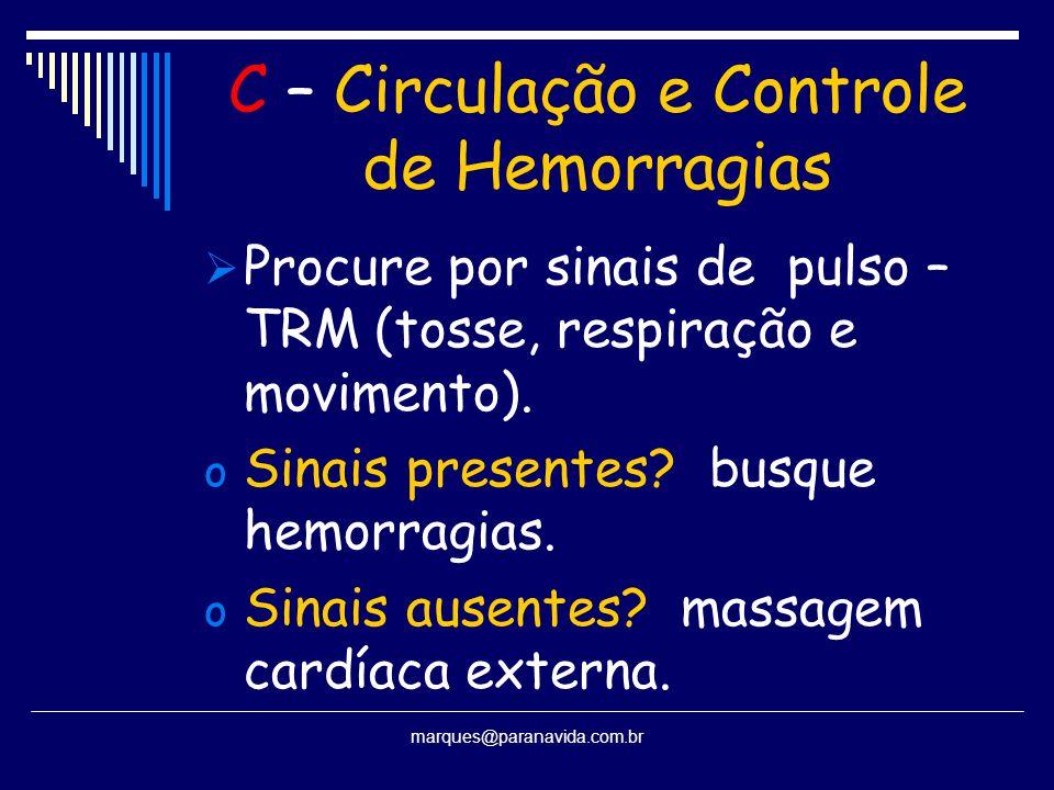 C – Circulação e Controle de Hemorragias  Procure por sinais de pulso – TRM (tosse, respiração e movimento). o Sinais presentes? busque hemorragias.