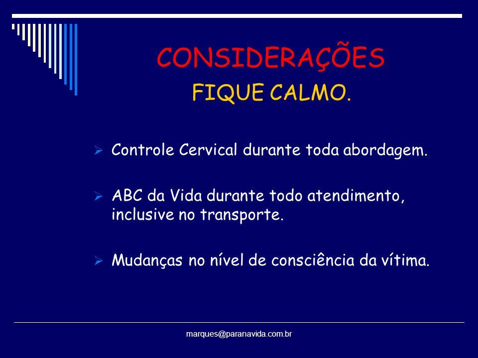 CONSIDERAÇÕES FIQUE CALMO.  Controle Cervical durante toda abordagem.  ABC da Vida durante todo atendimento, inclusive no transporte.  Mudanças no
