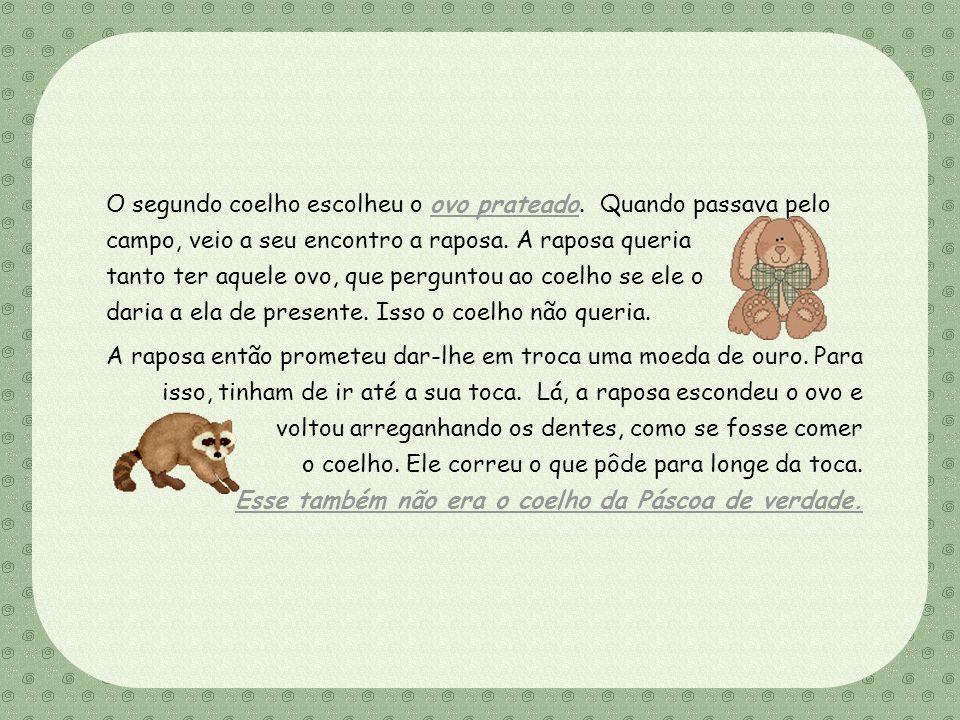 Feito por Luana Rodrigues – luannarj@uol.com.br A raposa então prometeu dar-lhe em troca uma moeda de ouro.