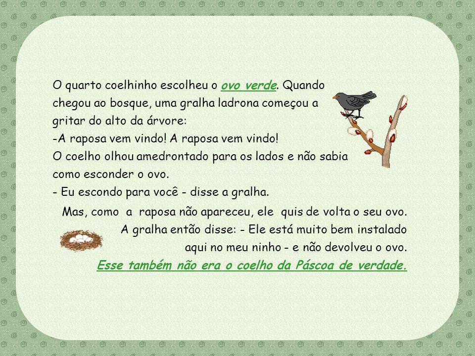 Feito por Luana Rodrigues – luannarj@uol.com.br O quarto coelhinho escolheu o ovo verde.