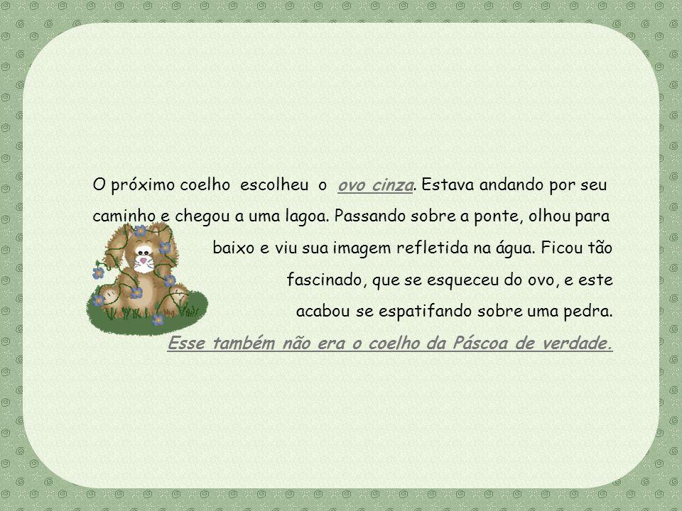 Feito por Luana Rodrigues – luannarj@uol.com.br O quarto coelhinho escolheu o ovo verde. Quando chegou ao bosque, uma gralha ladrona começou a gritar