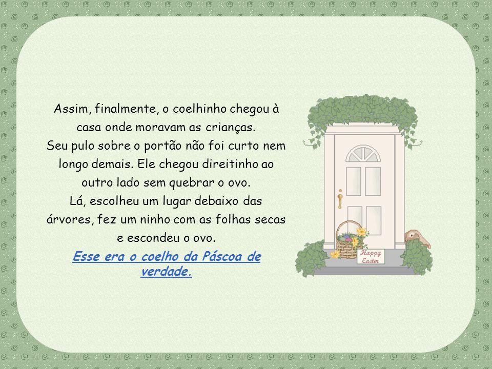 Feito por Luana Rodrigues – luannarj@uol.com.br Assim, finalmente, o coelhinho chegou à casa onde moravam as crianças.