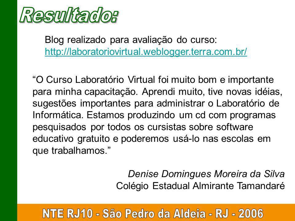 Blog realizado para avaliação do curso: http://laboratoriovirtual.weblogger.terra.com.br/ O Curso Laboratório Virtual foi muito bom e importante para minha capacitação.