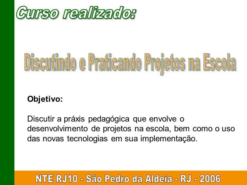 Objetivo: Discutir a práxis pedagógica que envolve o desenvolvimento de projetos na escola, bem como o uso das novas tecnologias em sua implementação.