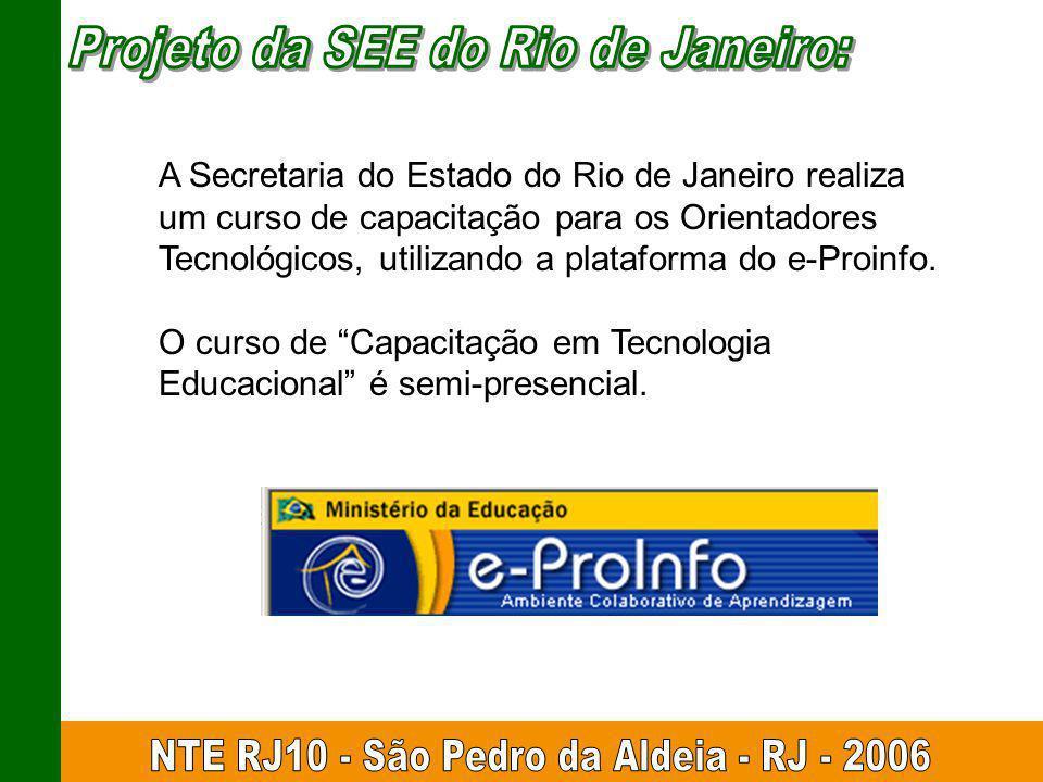 A Secretaria do Estado do Rio de Janeiro realiza um curso de capacitação para os Orientadores Tecnológicos, utilizando a plataforma do e-Proinfo. O cu