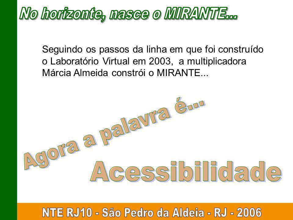 Seguindo os passos da linha em que foi construído o Laboratório Virtual em 2003, a multiplicadora Márcia Almeida constrói o MIRANTE...