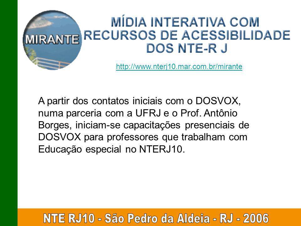 A partir dos contatos iniciais com o DOSVOX, numa parceria com a UFRJ e o Prof. Antônio Borges, iniciam-se capacitações presenciais de DOSVOX para pro