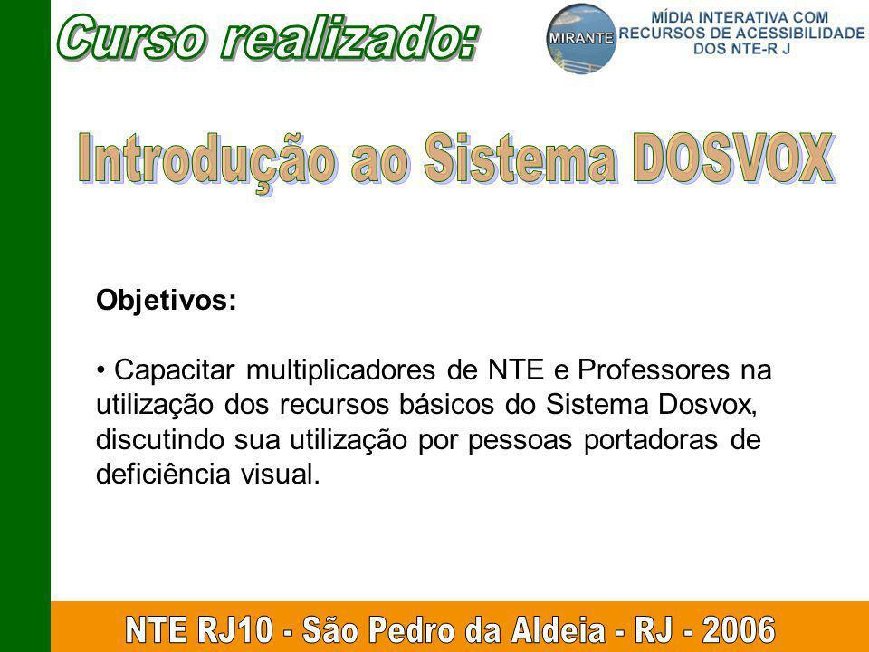 Objetivos: Capacitar multiplicadores de NTE e Professores na utilização dos recursos básicos do Sistema Dosvox, discutindo sua utilização por pessoas portadoras de deficiência visual.