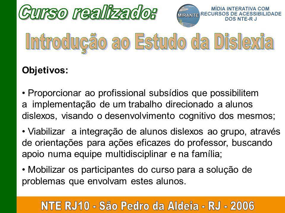 Objetivos: Proporcionar ao profissional subsídios que possibilitem a implementação de um trabalho direcionado a alunos dislexos, visando o desenvolvim