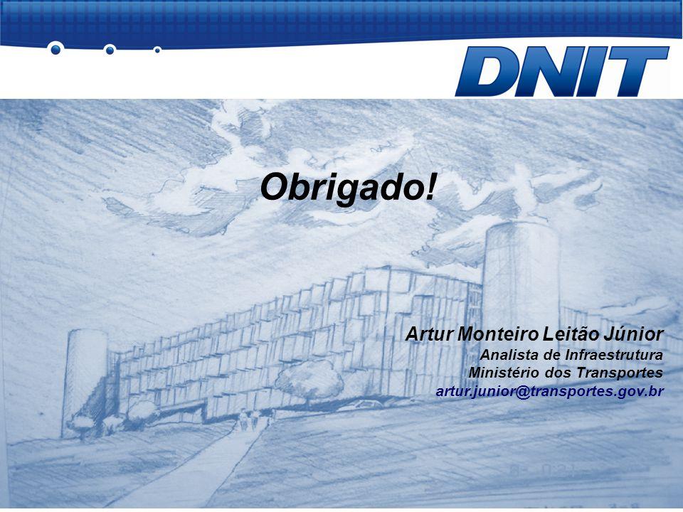 Obrigado! Artur Monteiro Leitão Júnior Analista de Infraestrutura Ministério dos Transportes artur.junior@transportes.gov.br