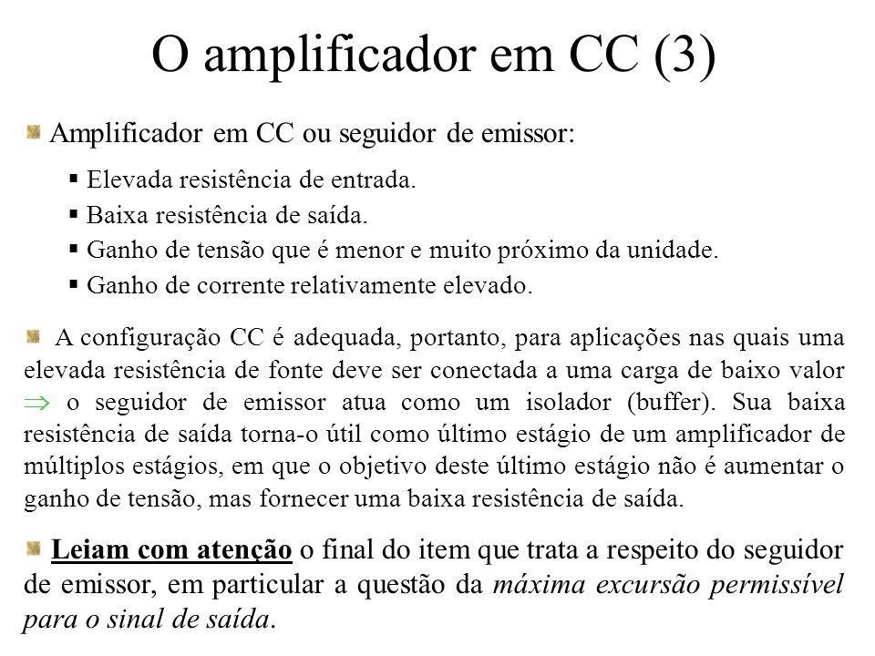 O amplificador em CC (3) Amplificador em CC ou seguidor de emissor:  Elevada resistência de entrada.  Baixa resistência de saída.  Ganho de tensão