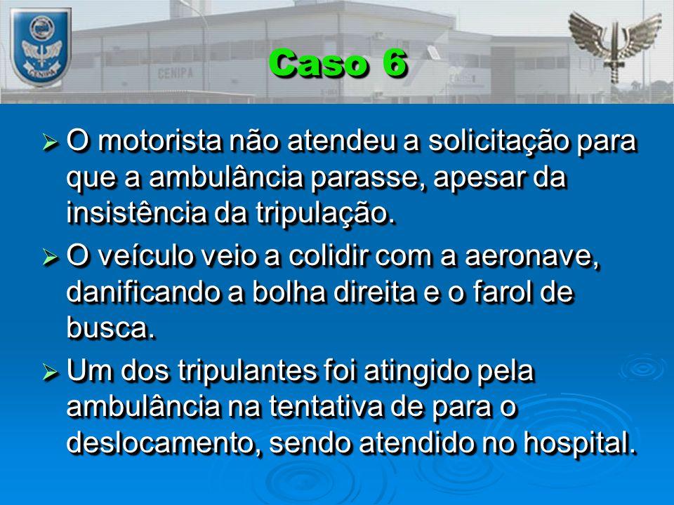 Caso 6  O motorista não atendeu a solicitação para que a ambulância parasse, apesar da insistência da tripulação.
