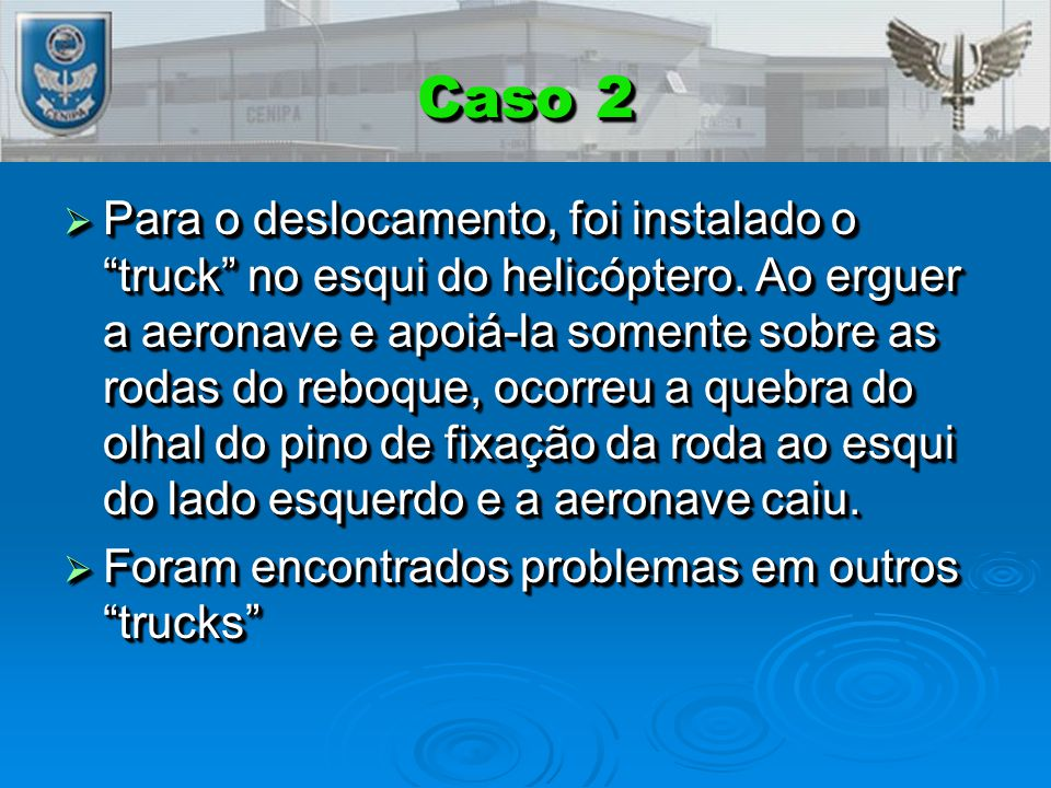 "Caso 2  Para o deslocamento, foi instalado o ""truck"" no esqui do helicóptero. Ao erguer a aeronave e apoiá-la somente sobre as rodas do reboque, ocor"