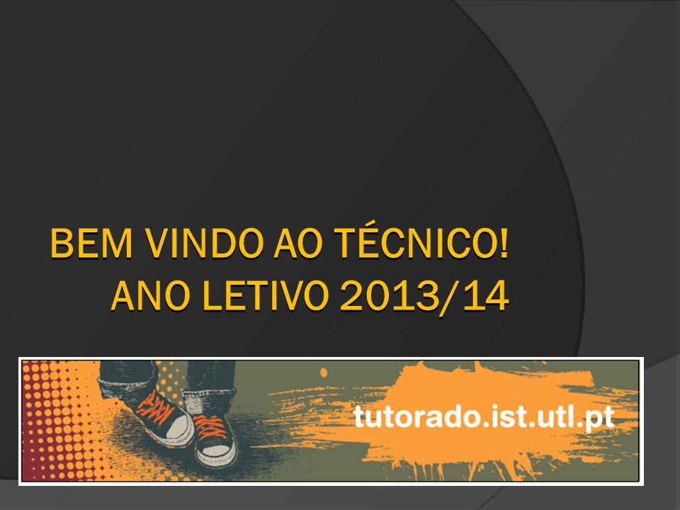 BEM VINDO AO TÉCNICO! ANO LETIVO 2013/14