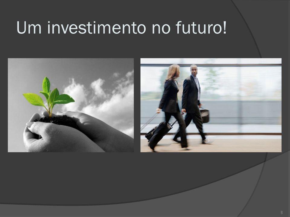 Um investimento no futuro! 8
