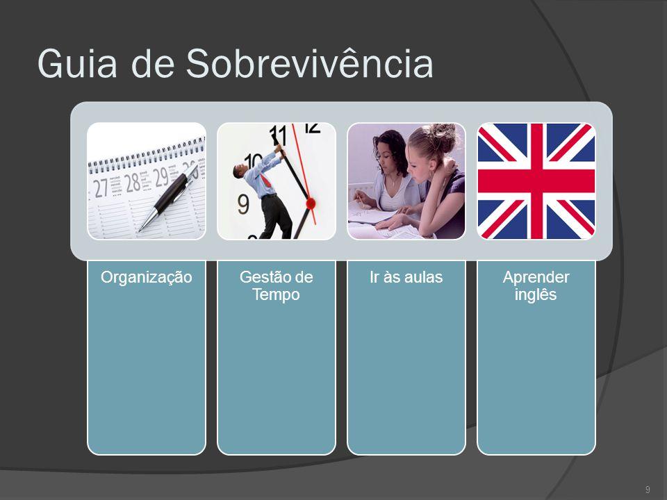 Guia de Sobrevivência OrganizaçãoGestão de Tempo Ir às aulasAprender inglês 9