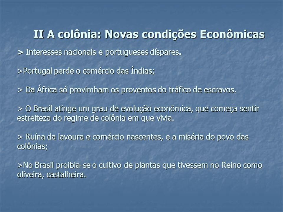 II A colônia: Novas condições Econômicas > Interesses nacionais e portugueses díspares. >Portugal perde o comércio das Índias; > Da África só provimha