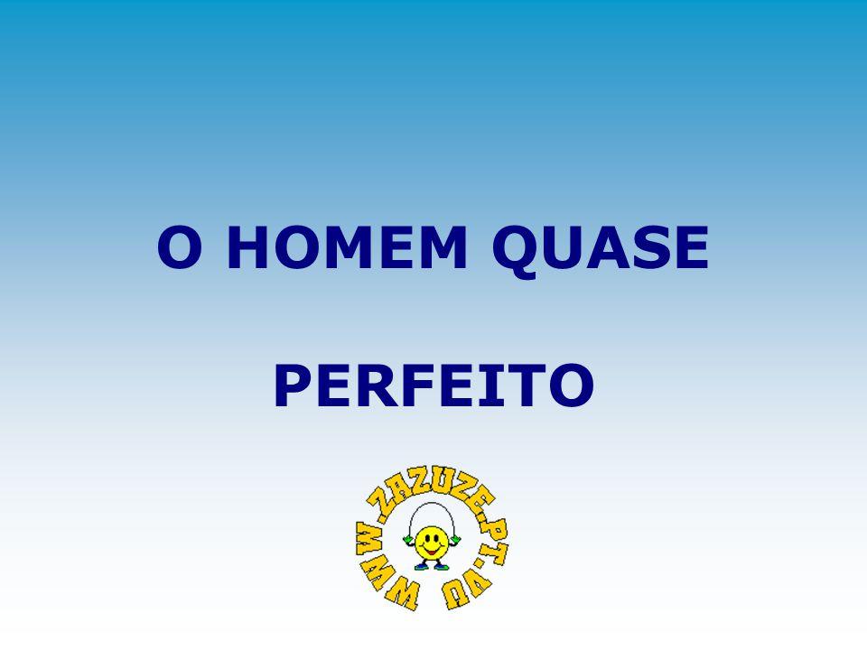 O HOMEM QUASE PERFEITO