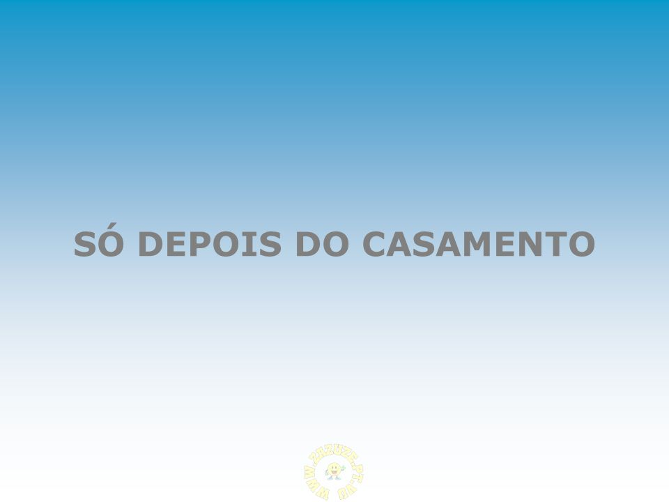 SÓ DEPOIS DO CASAMENTO