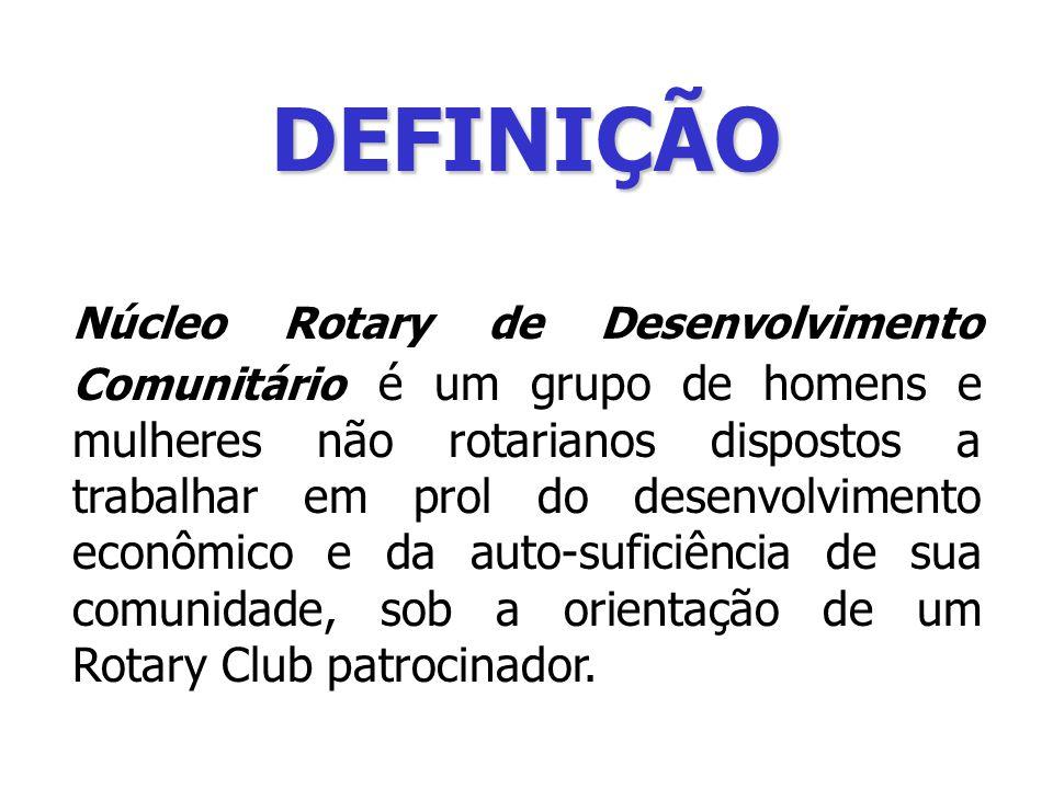 DEFINIÇÃO Núcleo Rotary de Desenvolvimento Comunitário é um grupo de homens e mulheres não rotarianos dispostos a trabalhar em prol do desenvolvimento econômico e da auto-suficiência de sua comunidade, sob a orientação de um Rotary Club patrocinador.