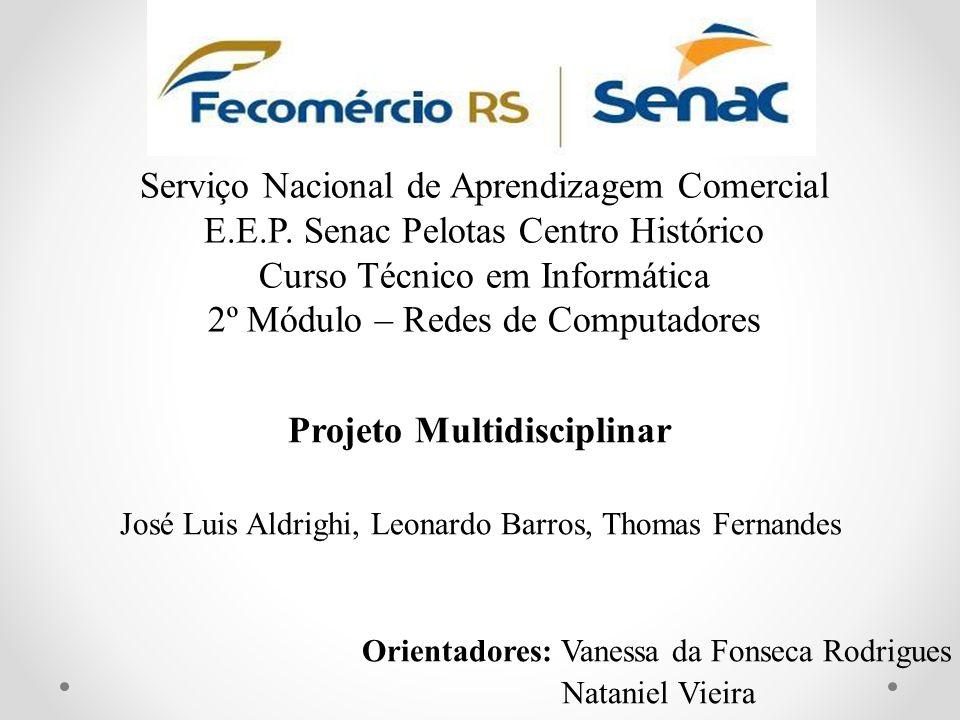 Serviço Nacional de Aprendizagem Comercial E.E.P. Senac Pelotas Centro Histórico Curso Técnico em Informática 2º Módulo – Redes de Computadores Projet