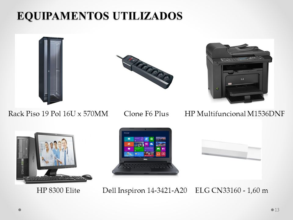 EQUIPAMENTOS UTILIZADOS 13 Rack Piso 19 Pol 16U x 570MMHP Multifuncional M1536DNFClone F6 Plus HP 8300 EliteDell Inspiron 14-3421-A20ELG CN33160 - 1,6