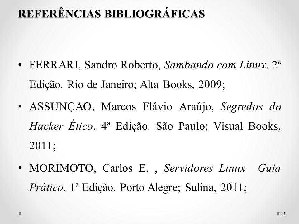 REFERÊNCIAS BIBLIOGRÁFICAS FERRARI, Sandro Roberto, Sambando com Linux. 2ª Edição. Rio de Janeiro; Alta Books, 2009; ASSUNÇAO, Marcos Flávio Araújo, S