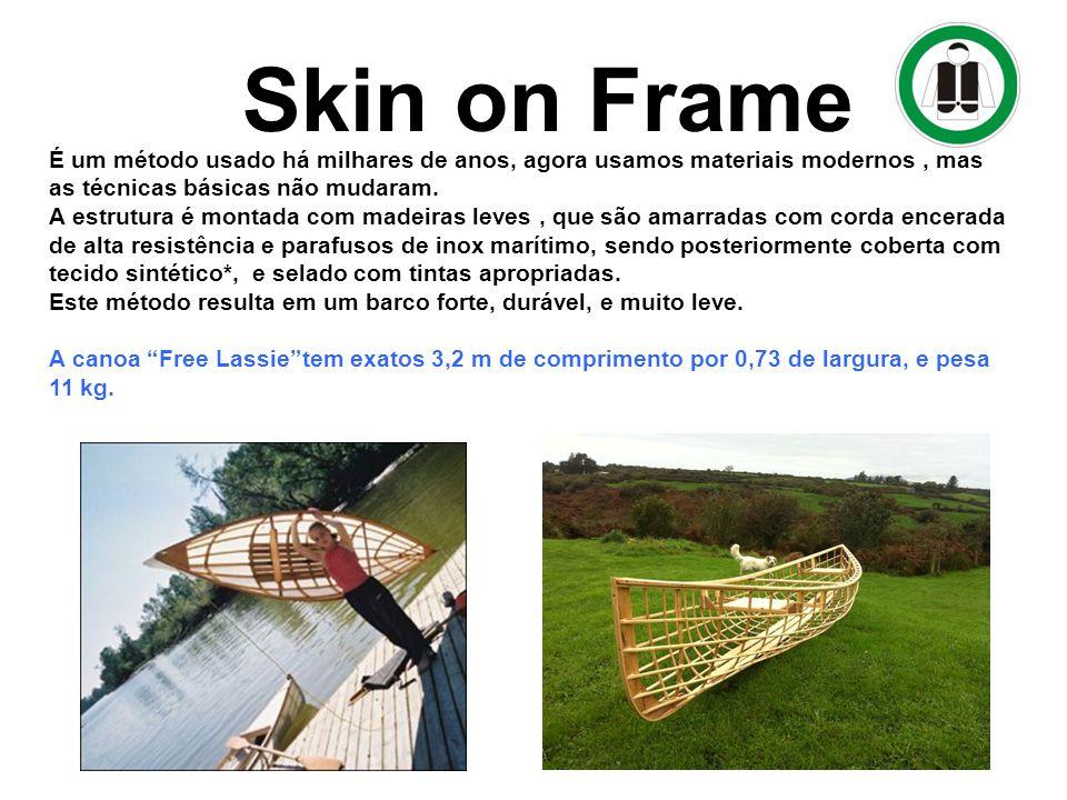 Método de construção dos Barcos : Skin on Frame É um método usado há milhares de anos, agora usamos materiais modernos, mas as técnicas básicas não mu