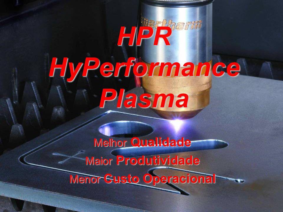 HPR HyPerformance Plasma Melhor Qualidade Maior Produtividade Menor Custo Operacional
